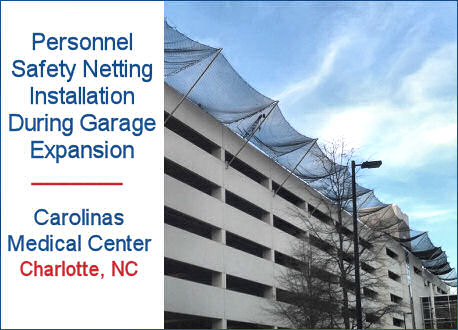 Personnel Safety Netting Installation, Carolinas Medical Center During Garage Expansion, Charlotte, NC